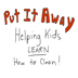 Put It Away.Helping Kids Learn How To Clean